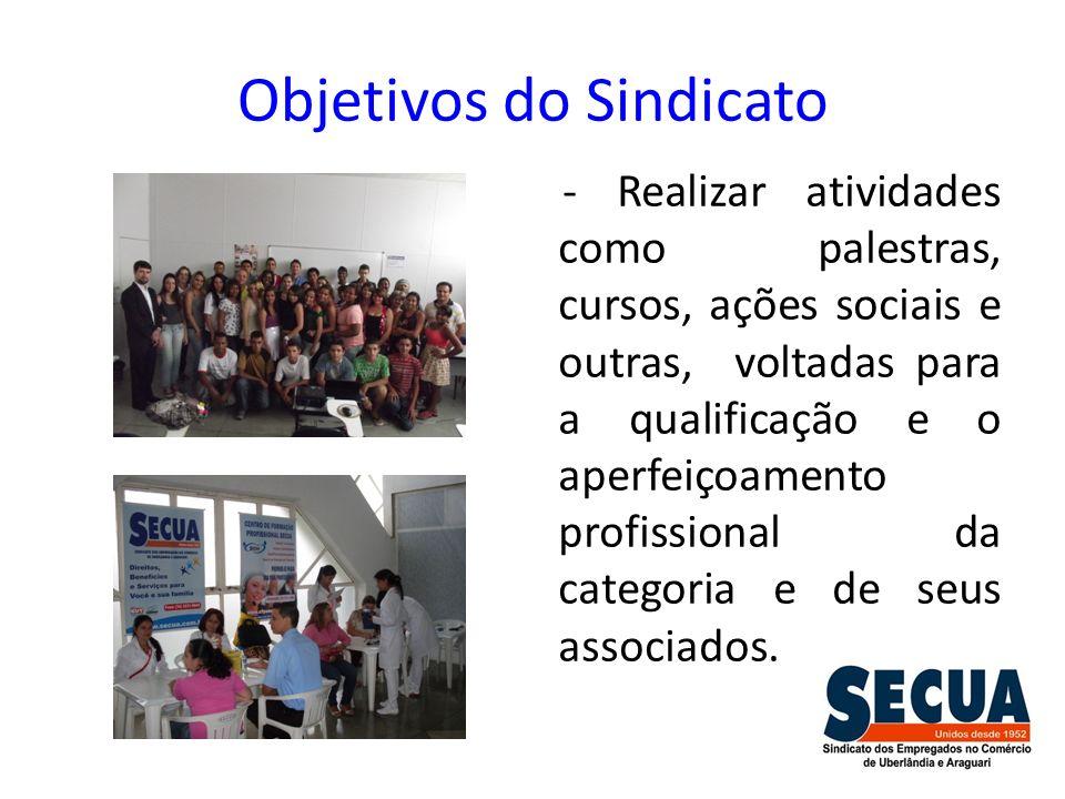 Objetivos do Sindicato - Realizar atividades como palestras, cursos, ações sociais e outras, voltadas para a qualificação e o aperfeiçoamento profissi