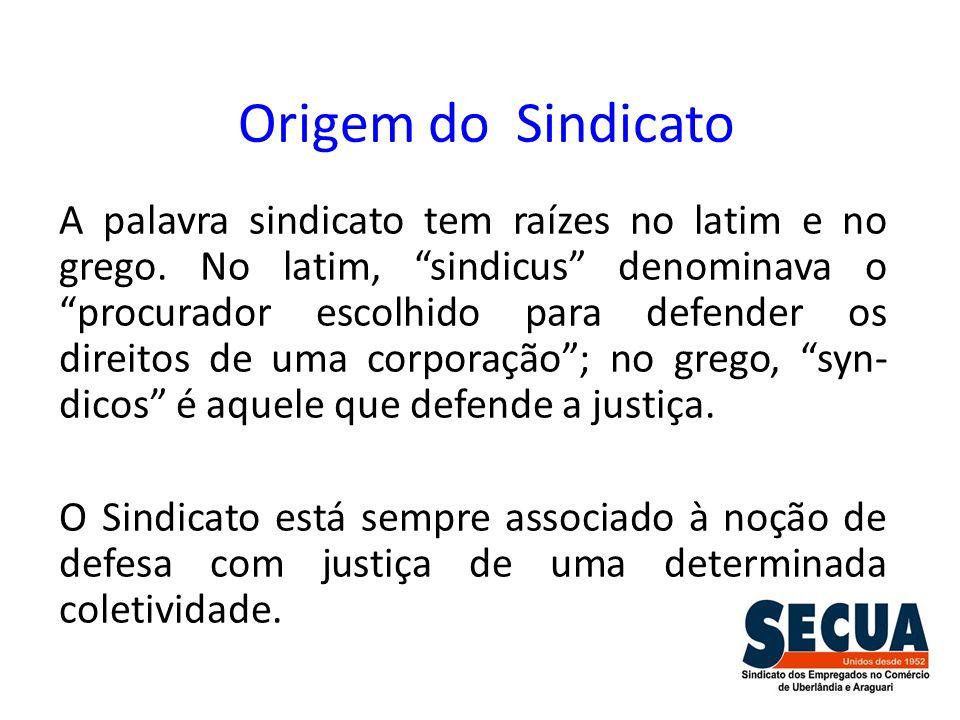 Origem do Sindicato A palavra sindicato tem raízes no latim e no grego. No latim, sindicus denominava o procurador escolhido para defender os direitos