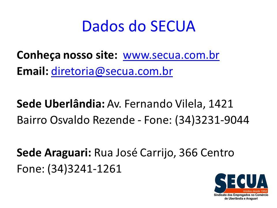 Dados do SECUA Conheça nosso site: www.secua.com.brwww.secua.com.br Email: diretoria@secua.com.brdiretoria@secua.com.br Sede Uberlândia: Av. Fernando