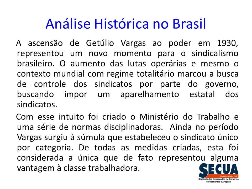 Análise Histórica no Brasil A ascensão de Getúlio Vargas ao poder em 1930, representou um novo momento para o sindicalismo brasileiro. O aumento das l