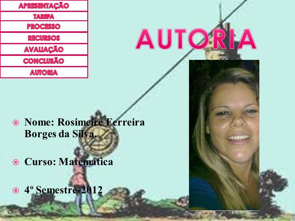 Nome: Rosimeire Ferreira Borges da Silva. Curso: Matemática 4º Semestre-2012