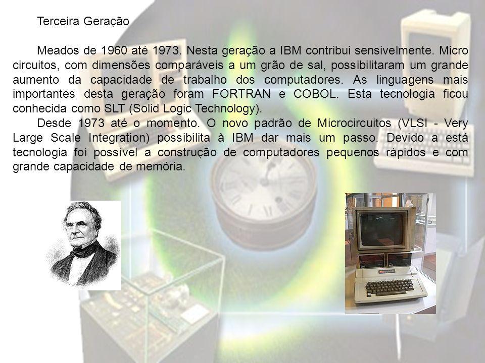 Terceira Geração Meados de 1960 até 1973. Nesta geração a IBM contribui sensivelmente. Micro circuitos, com dimensões comparáveis a um grão de sal, po