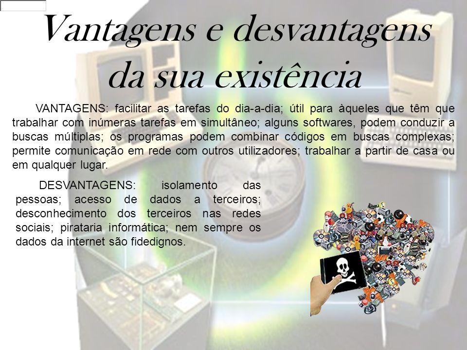 Vantagens e desvantagens da sua existência VANTAGENS: facilitar as tarefas do dia-a-dia; útil para àqueles que têm que trabalhar com inúmeras tarefas