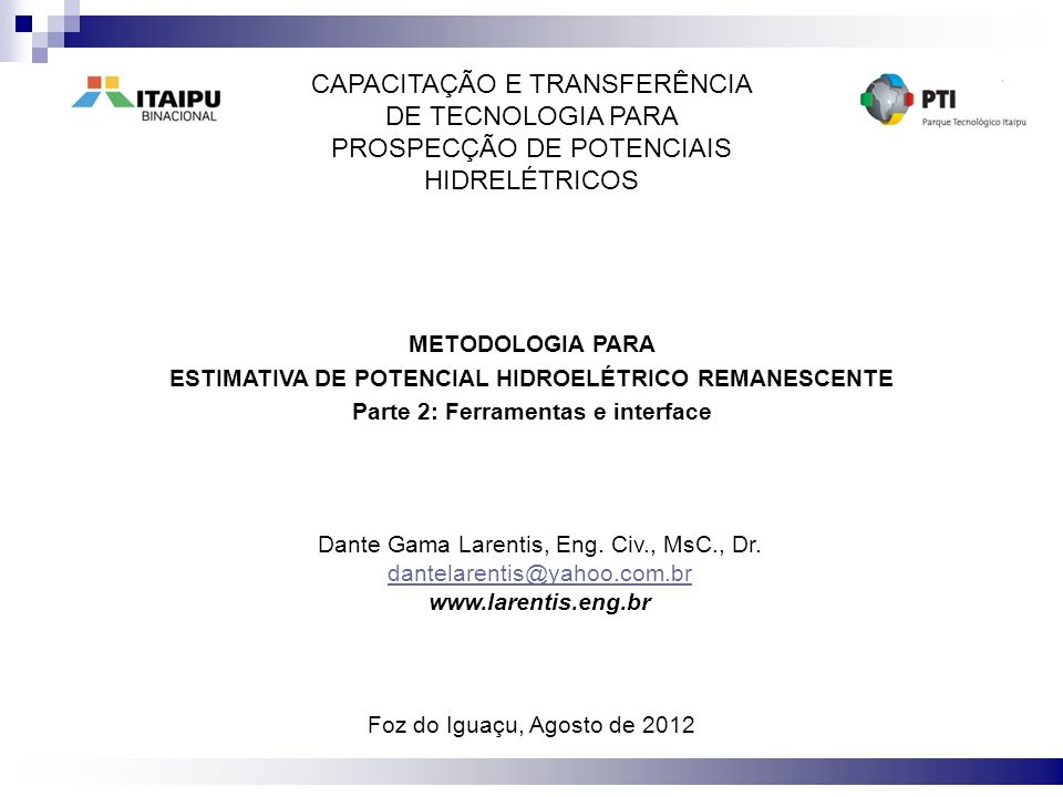 METODOLOGIA PARA ESTIMATIVA DE POTENCIAL HIDROELÉTRICO REMANESCENTE Parte 2: Ferramentas e interface Dante Gama Larentis, Eng. Civ., MsC., Dr. dantela