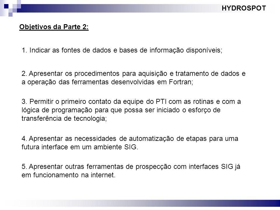 Objetivos da Parte 2: HYDROSPOT 2. Apresentar os procedimentos para aquisição e tratamento de dados e a operação das ferramentas desenvolvidas em Fort