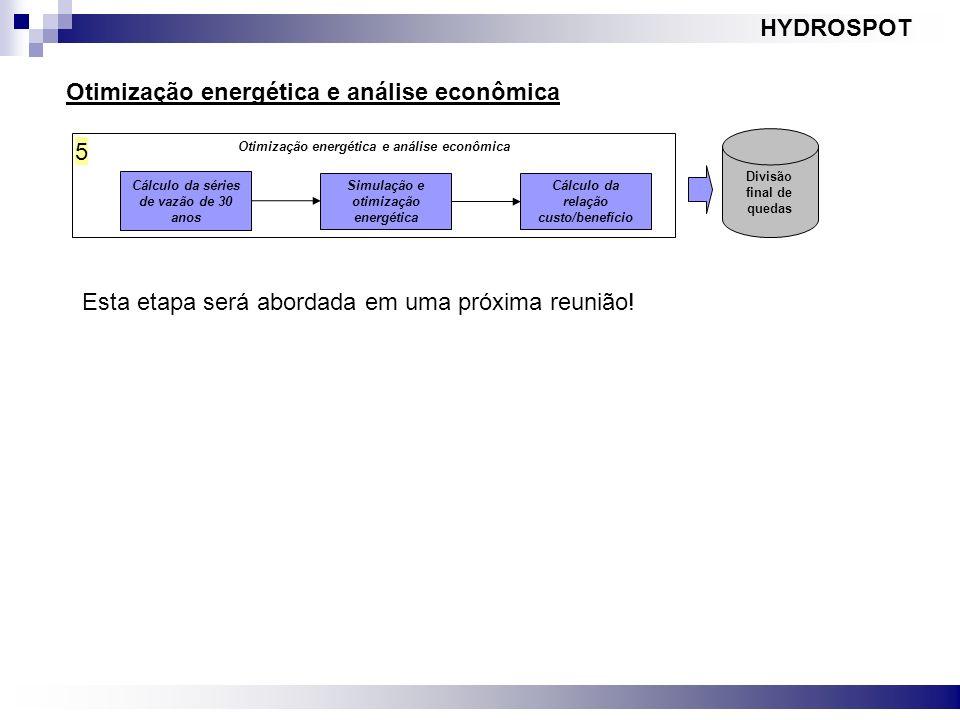 HYDROSPOT Otimização energética e análise econômica Cálculo da séries de vazão de 30 anos Simulação e otimização energética 5 Cálculo da relação custo
