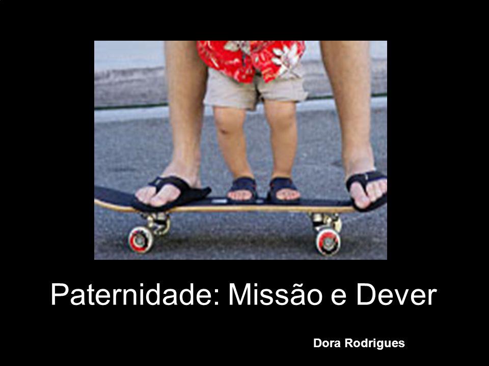 Paternidade: Missão e Dever Dora Rodrigues
