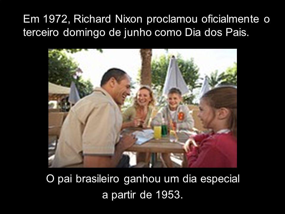 O pai brasileiro ganhou um dia especial a partir de 1953. Em 1972, Richard Nixon proclamou oficialmente o terceiro domingo de junho como Dia dos Pais.