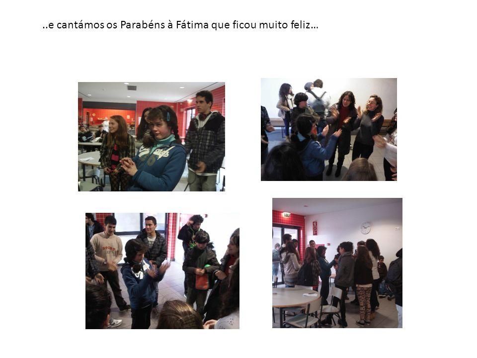 ..e cantámos os Parabéns à Fátima que ficou muito feliz…