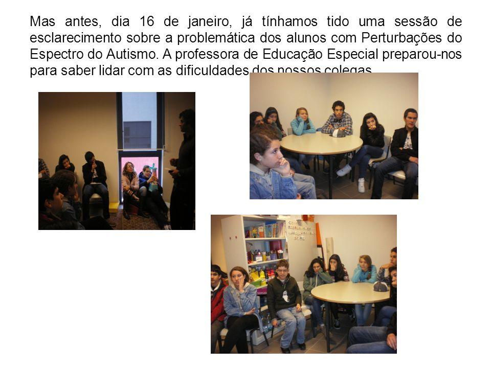 Mas antes, dia 16 de janeiro, já tínhamos tido uma sessão de esclarecimento sobre a problemática dos alunos com Perturbações do Espectro do Autismo.