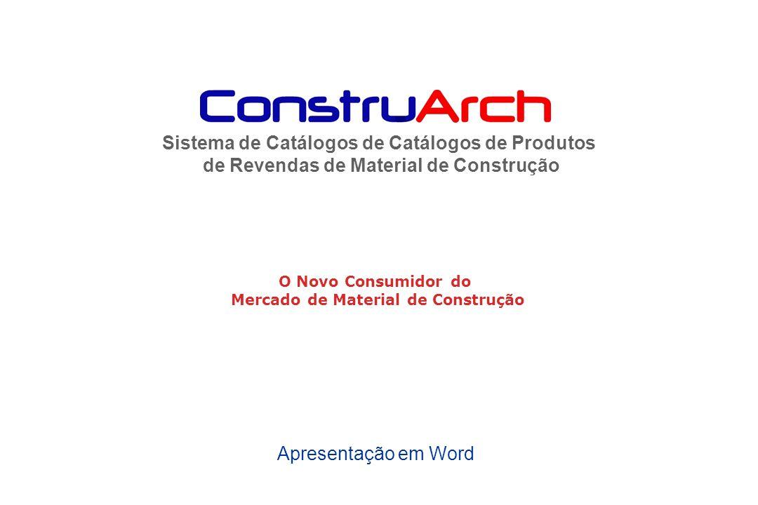 Sistema de Catálogos de Catálogos de Produtos de Revendas de Material de Construção O Novo Consumidor do Mercado de Material de Construção Apresentaçã