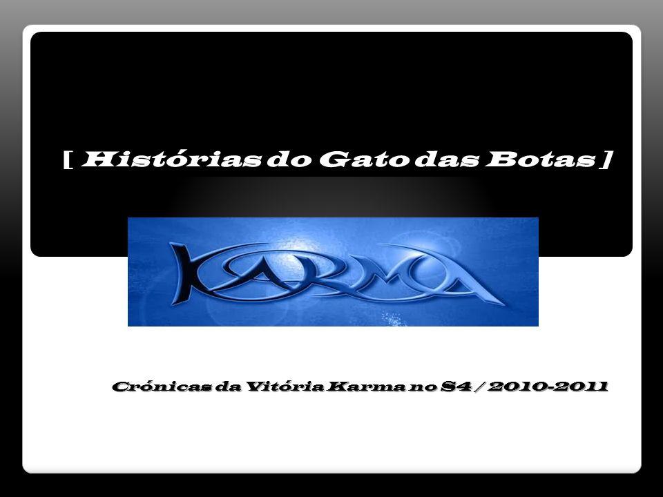 Crónicas da Vitória Karma no S4 / 2010-2011 [ Histórias do Gato das Botas ]