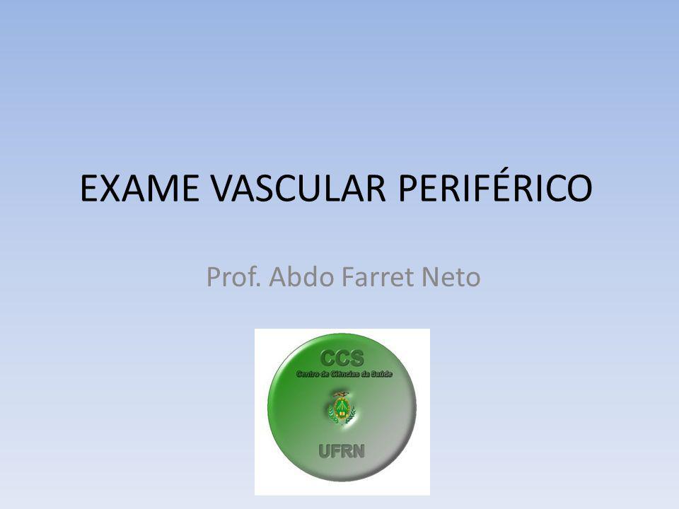 EXAME FÍSICO EXAME ARTERIAL – Paciente em DECÚBITO DORSAL EXAME VENOSO – Paciente em ORTOSTATISMO EXAME LINFÁTICO – Paciente em ORTOSTATISMO e DECÚBITO DORSAL