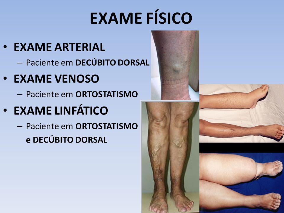 EXAME FÍSICO EXAME ARTERIAL – Paciente em DECÚBITO DORSAL EXAME VENOSO – Paciente em ORTOSTATISMO EXAME LINFÁTICO – Paciente em ORTOSTATISMO e DECÚBIT