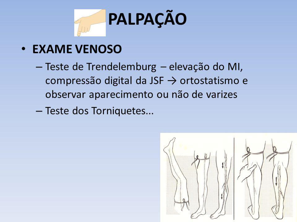 PALPAÇÃO EXAME VENOSO – Teste de Trendelemburg – elevação do MI, compressão digital da JSF ortostatismo e observar aparecimento ou não de varizes – Te
