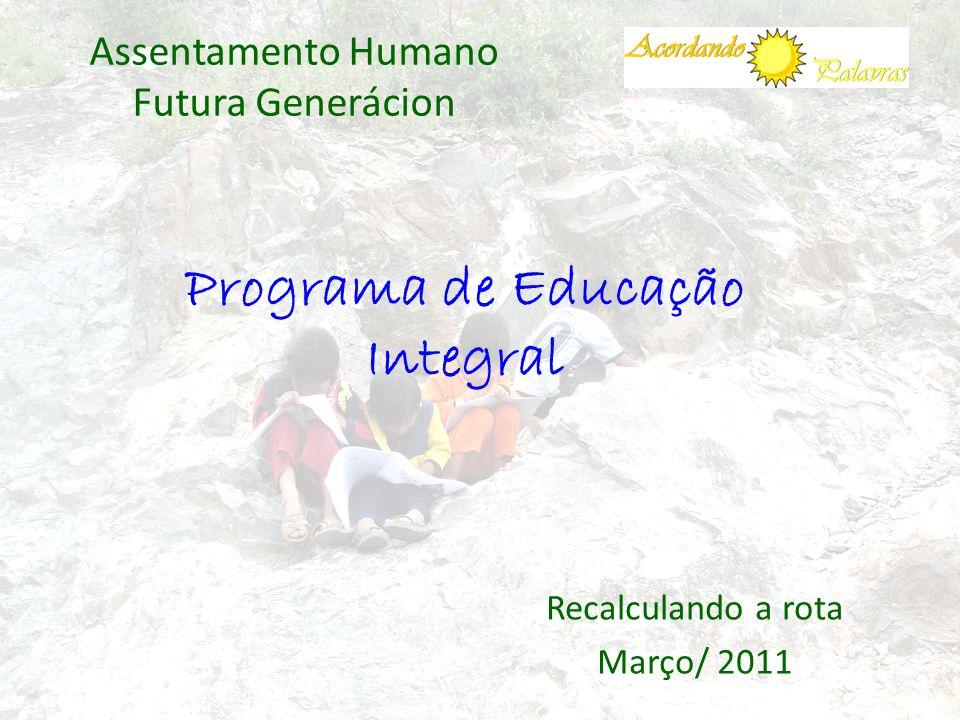 Programa de Educação Integral Assentamento Humano Futura Generácion Recalculando a rota Março/ 2011