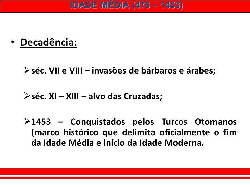IDADE MÉDIA (476 – 1453) Influência de valores orientais. Grego – língua a partir do séc. VII. Surgimento de heresias: – MONOFISISTAS – negação da san