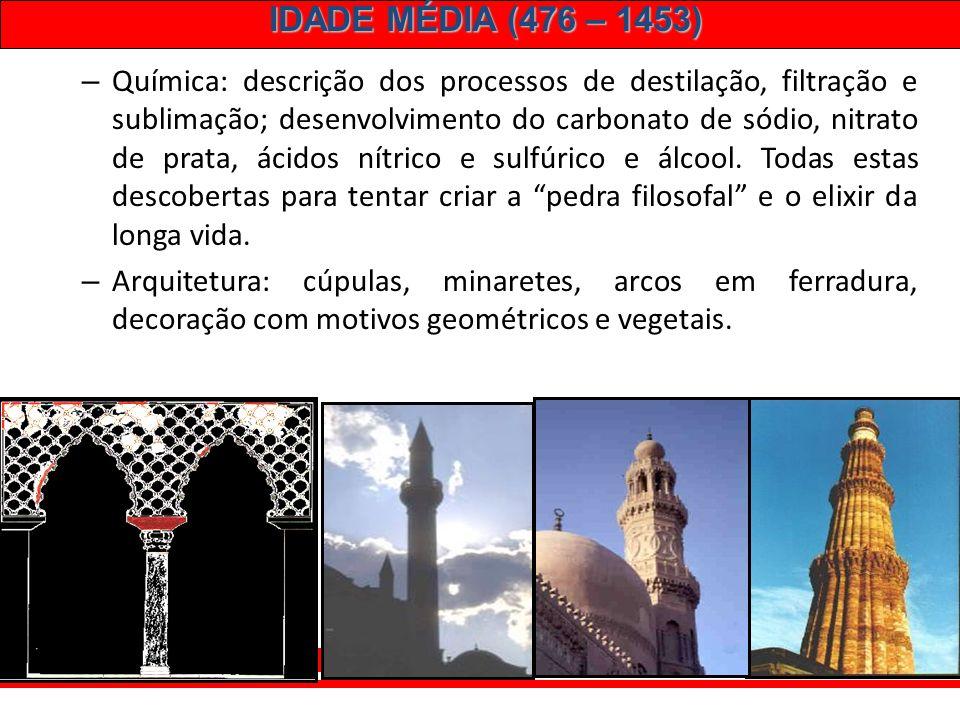 IDADE MÉDIA (476 – 1453) Única unidade: religiosa. Politicamente fragmentados em vários califados. Cultura muçulmana: – Assimilação de valores de outr