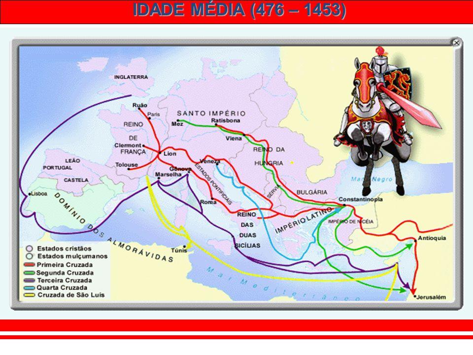 IDADE MÉDIA (476 – 1453) 3 – O MOVIMENTO CRUZADISTA (séc. XI – XIII): Movimento religioso e militar dos cristãos para retomar a Terra Santa (Jerusalém