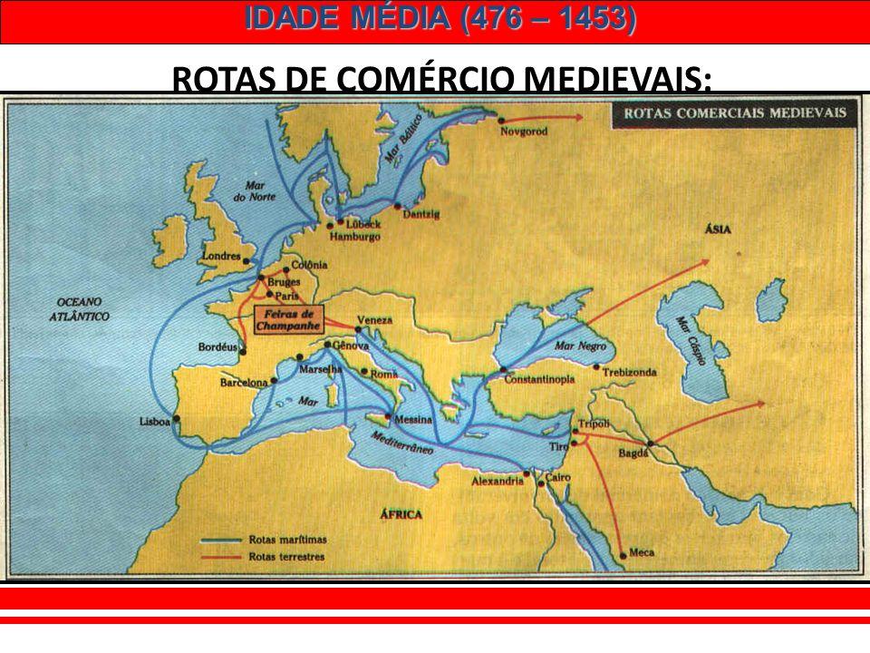 IDADE MÉDIA (476 – 1453) 4 – O RENASCIMENTO COMERCIAL: Cidades italianas. Surgimento de rotas de comércio ligando o continente europeu. Cruzamento de