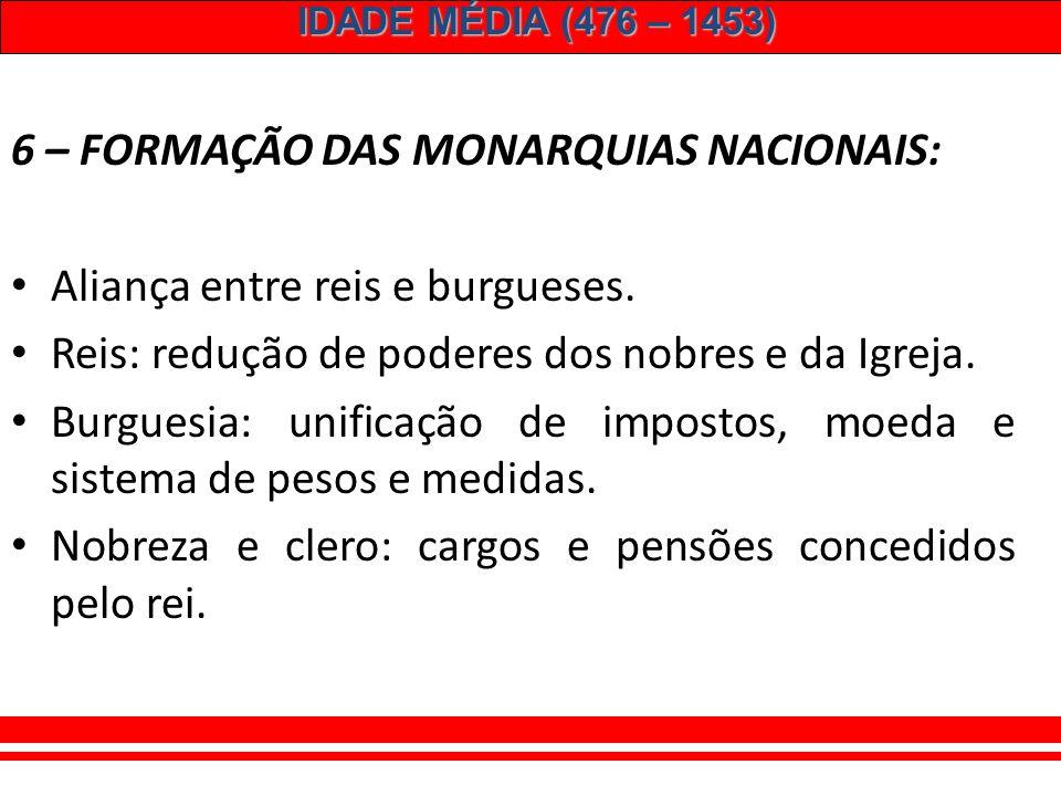 IDADE MÉDIA (476 – 1453) GUILDAS: associações de mercadores (monopólio do comércio local, controle da concorrência estrangeira, regulamentação de preços).
