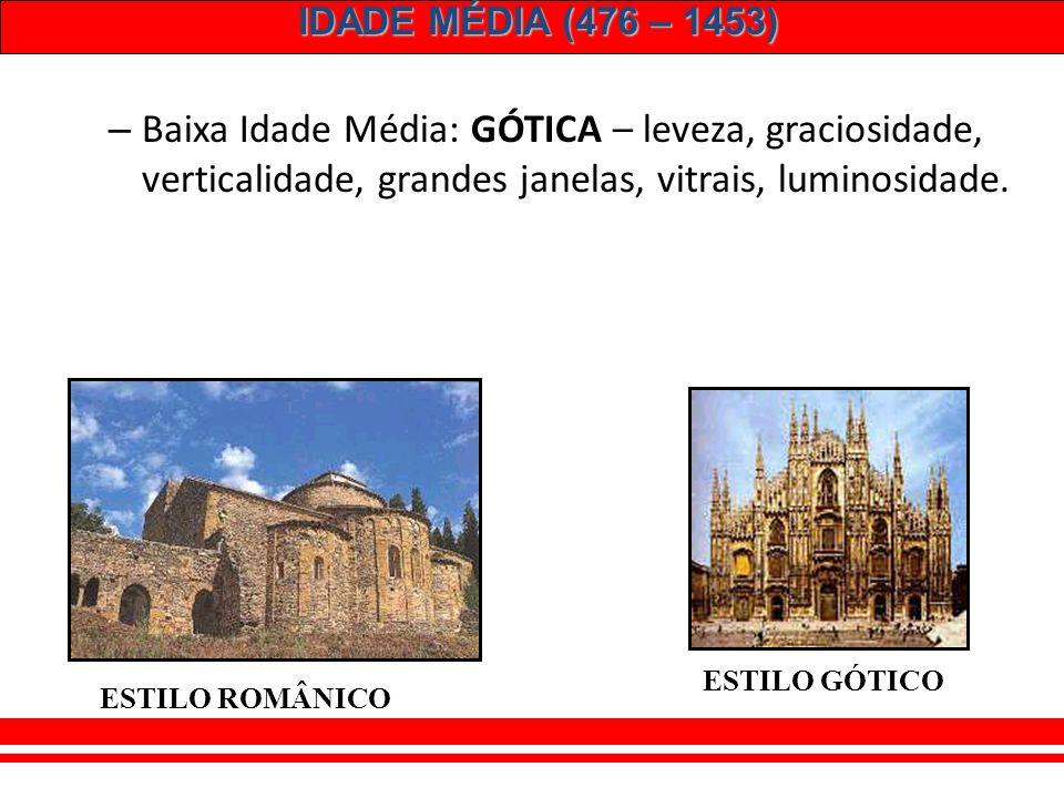 IDADE MÉDIA (476 – 1453) – Baixa Idade Média: Escolástica (São Tomás de Aquino). Harmonia entre razão e fé. Valorização do esforço humano. Livre arbít