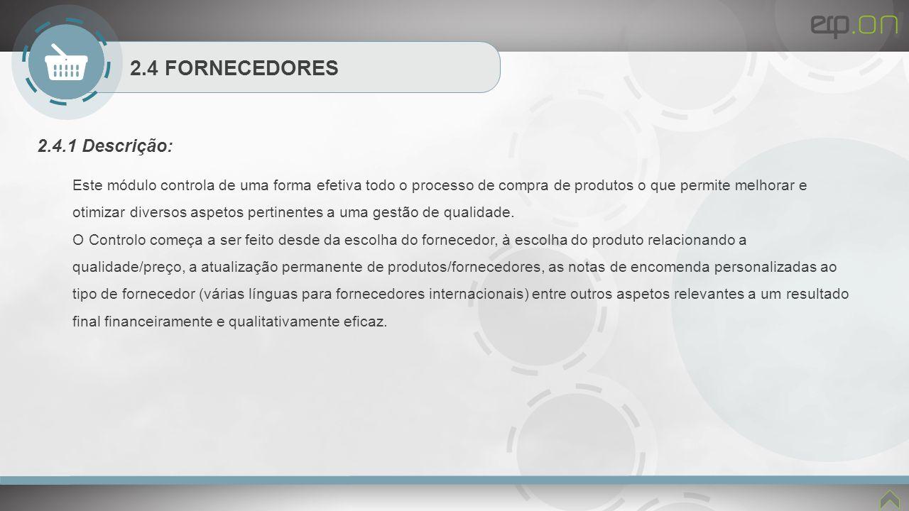 2.4 FORNECEDORES 2.4.1 Descrição: Este módulo controla de uma forma efetiva todo o processo de compra de produtos o que permite melhorar e otimizar di