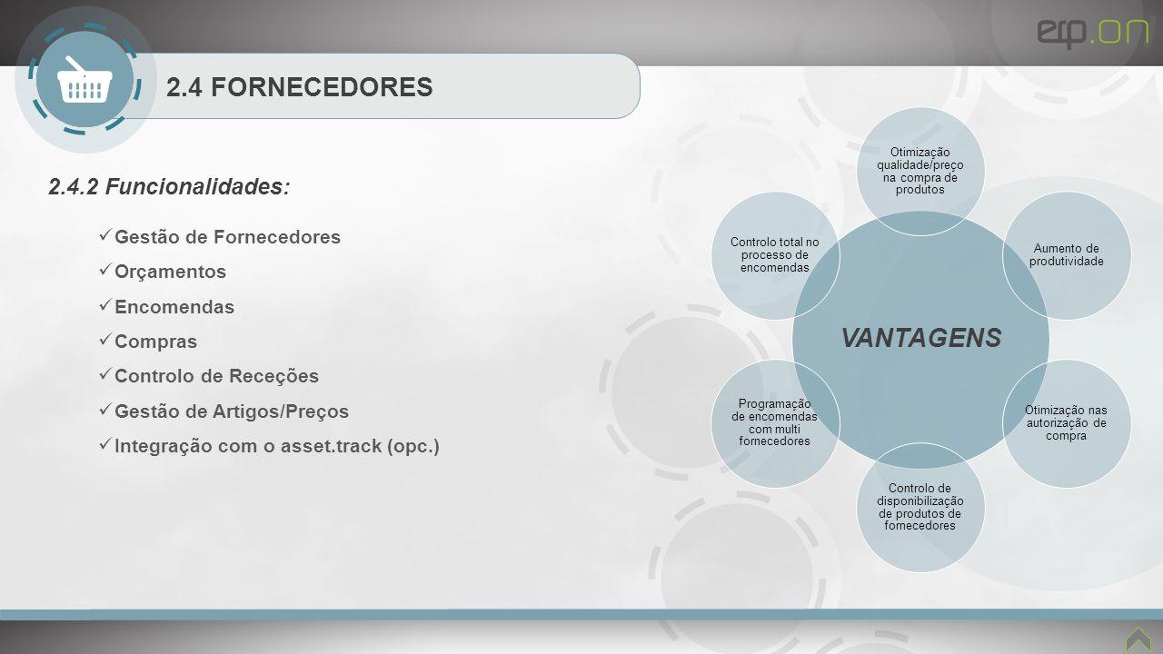 2.4 FORNECEDORES 2.4.2 Funcionalidades: Gestão de Fornecedores Orçamentos Encomendas Compras Controlo de Receções Gestão de Artigos/Preços Integração