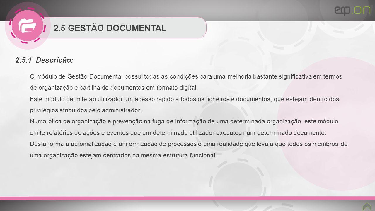 2.5 GESTÃO DOCUMENTAL 2.5.1 Descrição: O módulo de Gestão Documental possui todas as condições para uma melhoria bastante significativa em termos de o