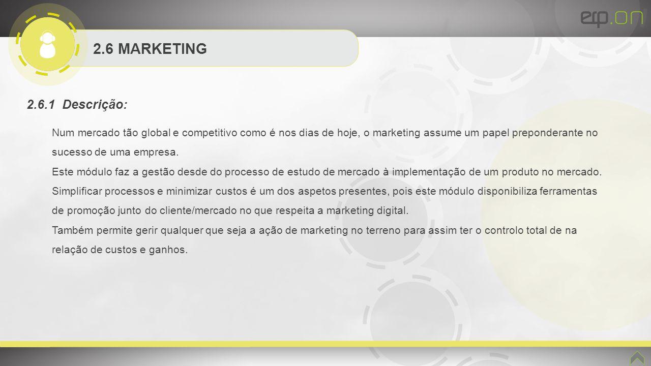2.6 MARKETING 2.6.1 Descrição: Num mercado tão global e competitivo como é nos dias de hoje, o marketing assume um papel preponderante no sucesso de u