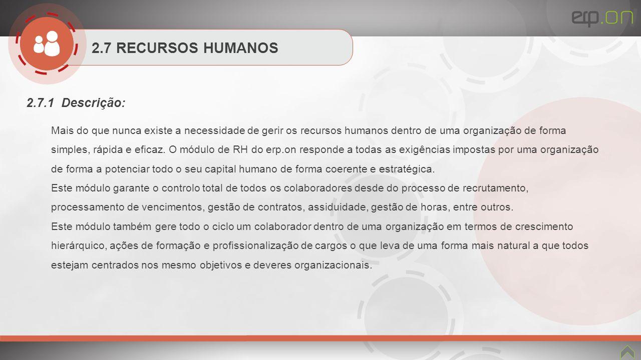 2.7 RECURSOS HUMANOS 2.7.1 Descrição: Mais do que nunca existe a necessidade de gerir os recursos humanos dentro de uma organização de forma simples,
