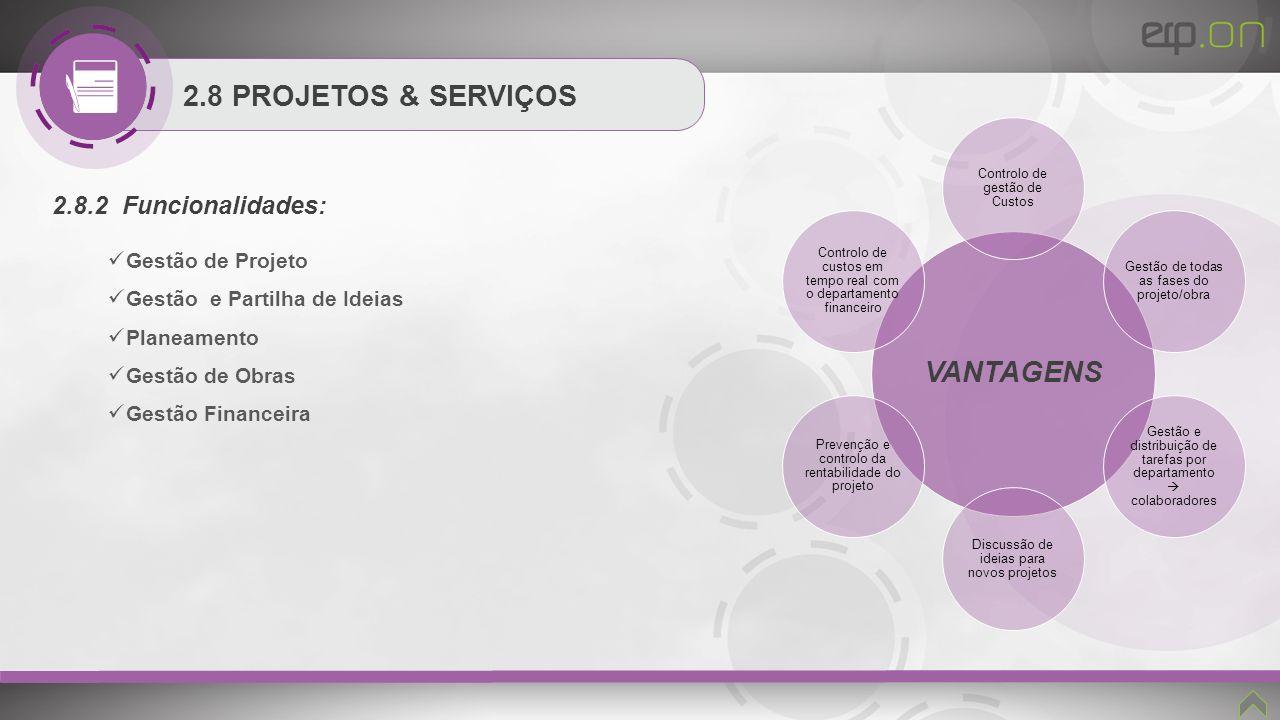 2.8 PROJETOS & SERVIÇOS 2.8.2 Funcionalidades: Gestão de Projeto Gestão e Partilha de Ideias Planeamento Gestão de Obras Gestão Financeira VANTAGENS C
