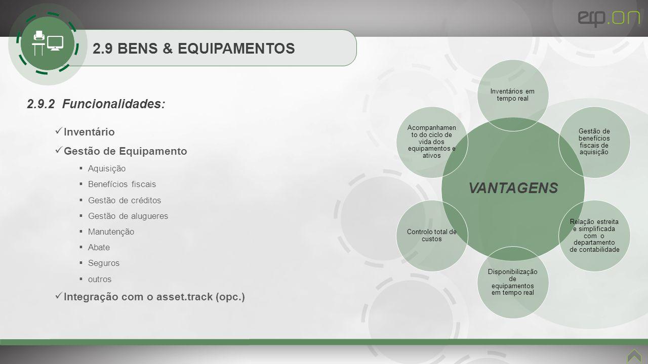 2.9 BENS & EQUIPAMENTOS 2.9.2 Funcionalidades: Inventário Gestão de Equipamento Aquisição Benefícios fiscais Gestão de créditos Gestão de alugueres Ma
