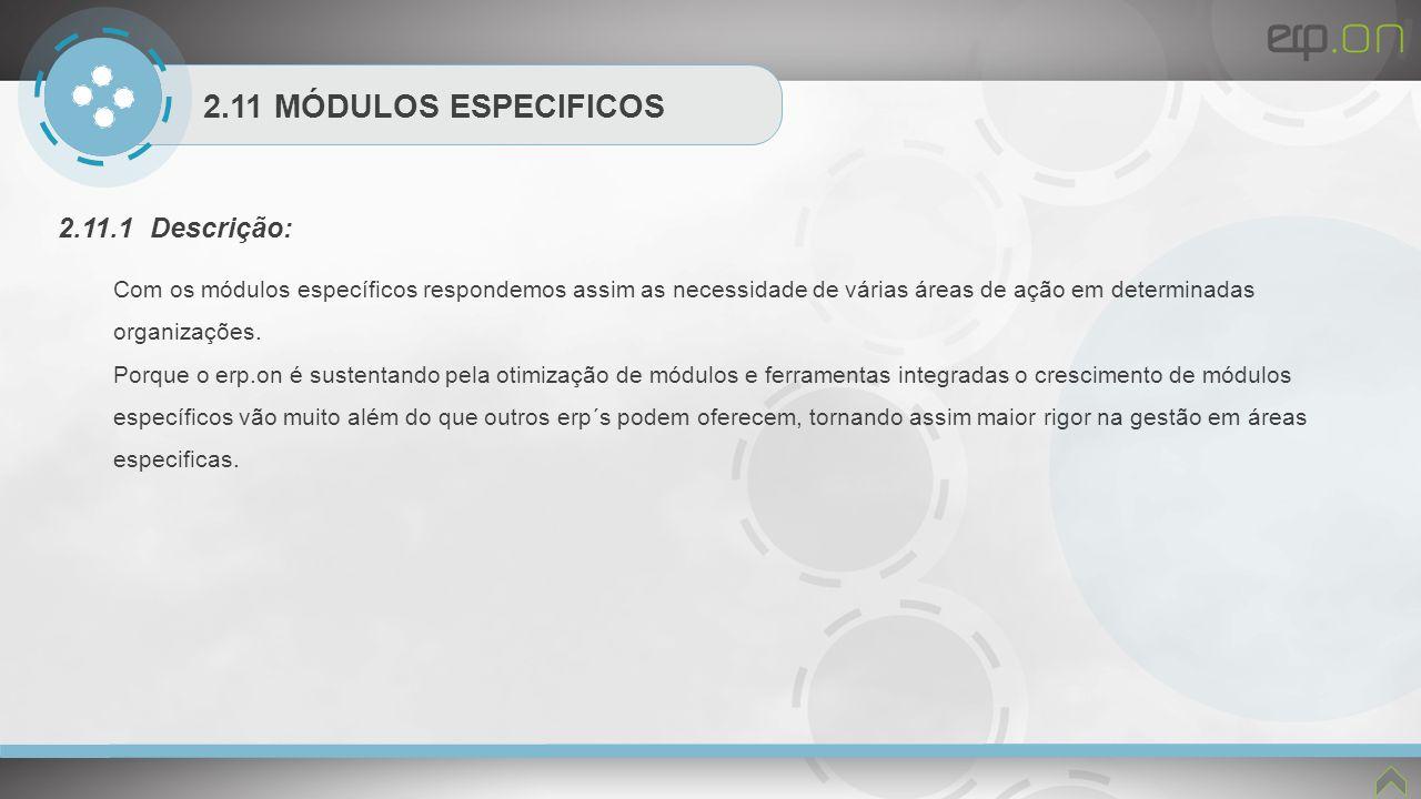 2.11 MÓDULOS ESPECIFICOS 2.11.1 Descrição: Com os módulos específicos respondemos assim as necessidade de várias áreas de ação em determinadas organiz