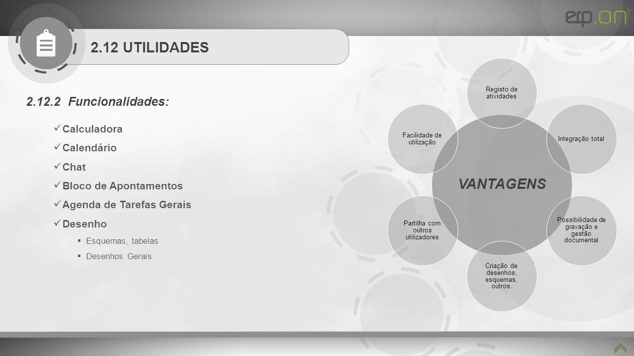 2.12 UTILIDADES 2.12.2 Funcionalidades: Calculadora Calendário Chat Bloco de Apontamentos Agenda de Tarefas Gerais Desenho Esquemas, tabelas Desenhos