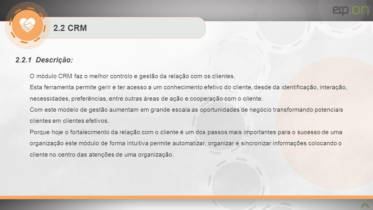 2.2 CRM 2.2.1 Descrição: O módulo CRM faz o melhor controlo e gestão da relação com os clientes. Esta ferramenta permite gerir e ter acesso a um conhe