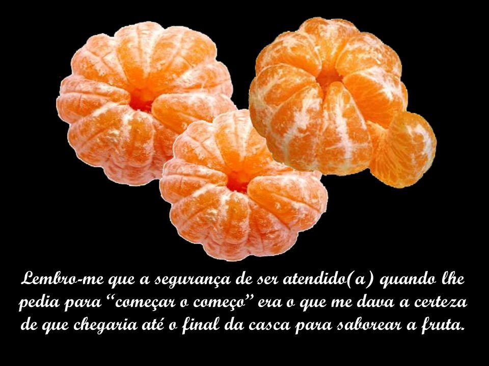 Em certas ocasiões, minhas tangerinas transformam-se aos montes, em enormes e azedos abacaxis. Nesse momento lembro-me ainda mais de meu pai.