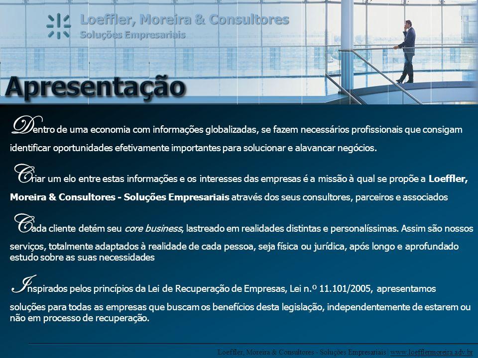 Loeffler, Moreira & Consultores - Soluções Empresariais | www.loefflermoreira.adv.br Loeffler, Moreira & Consultores Soluções Empresariais PASSIVO BANCÁRIO Negociação e renegociação de dívidas com significativa redução do passivo bancário, incluindo CEF, BB, BRDE, BNDES, BRADESCO e outros, com imediata exclusão da inscrição de devedor nos cadastros do SERASA e do SPC.