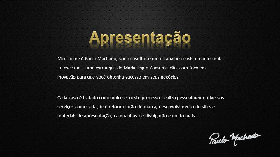 Meu nome é Paulo Machado, sou consultor e meu trabalho consiste em formular - e executar - uma estratégia de Marketing e Comunicação com foco em inova