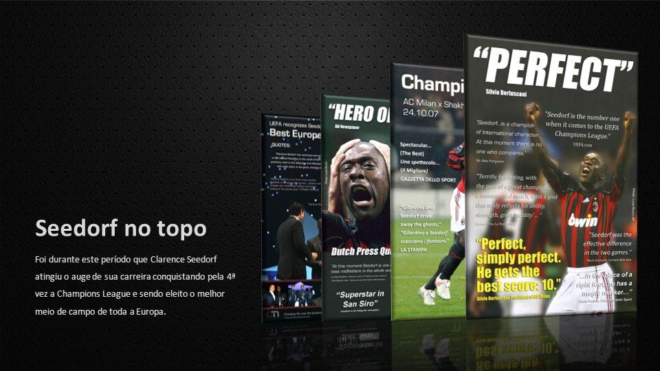 Foi durante este período que Clarence Seedorf atingiu o auge de sua carreira conquistando pela 4ª vez a Champions League e sendo eleito o melhor meio