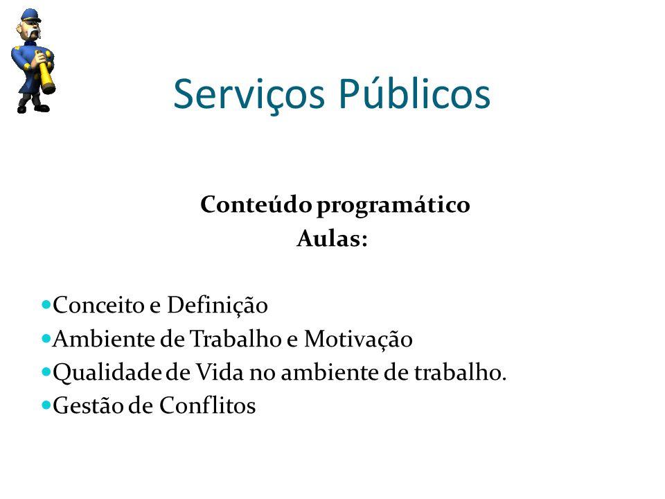 Serviços Públicos Conteúdo programático Aulas: Conceito e Definição Ambiente de Trabalho e Motivação Qualidade de Vida no ambiente de trabalho. Gestão