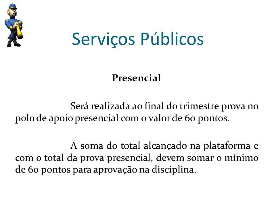Serviços Públicos Presencial Será realizada ao final do trimestre prova no polo de apoio presencial com o valor de 60 pontos. A soma do total alcançad