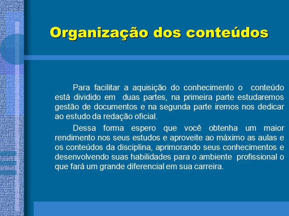 Organização dos conteúdos Para facilitar a aquisição do conhecimento o conteúdo está dividido em duas partes, na primeira parte estudaremos gestão de