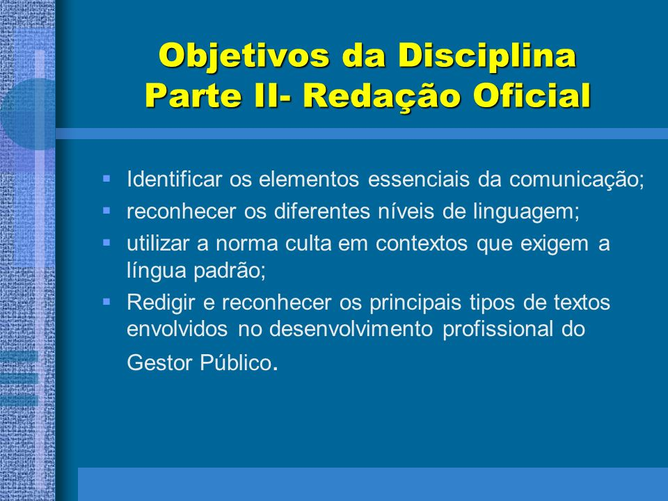 Objetivos da Disciplina Parte II- Redação Oficial Identificar os elementos essenciais da comunicação; reconhecer os diferentes níveis de linguagem; ut