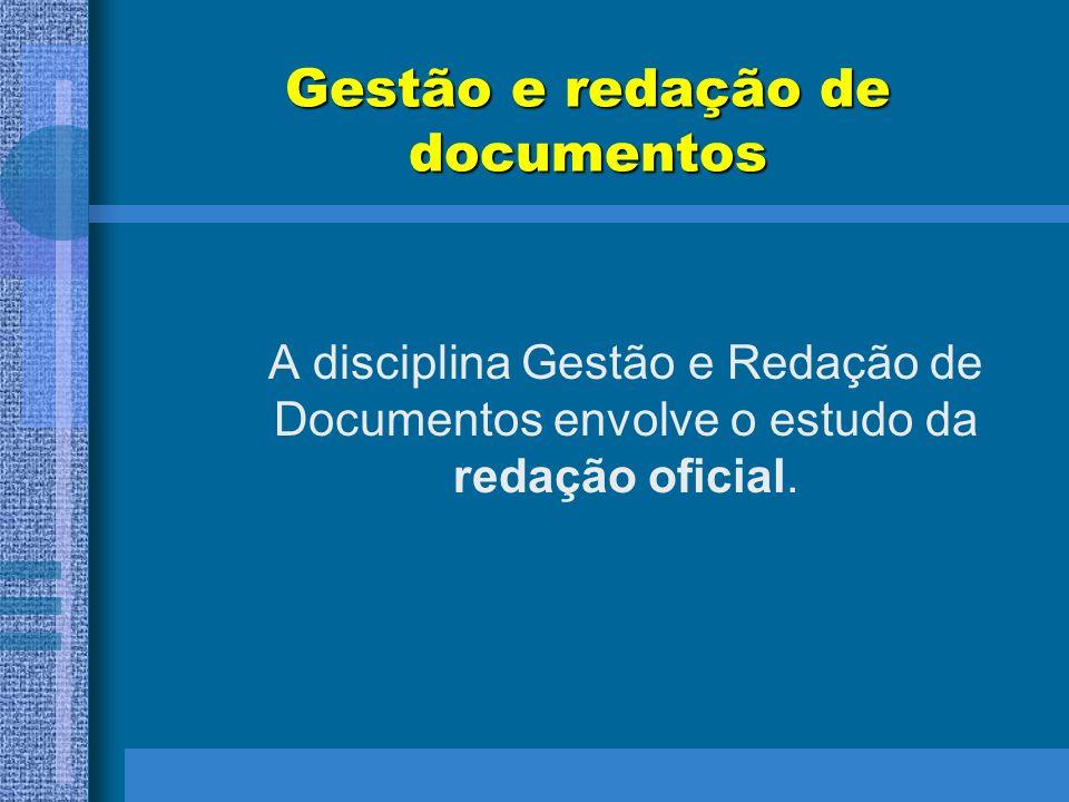 Gestão e redação de documentos A disciplina Gestão e Redação de Documentos envolve o estudo da redação oficial.