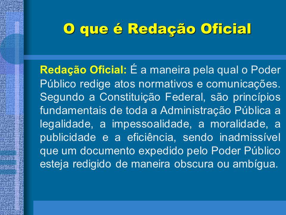 O que é Redação Oficial Redação Oficial: É a maneira pela qual o Poder Público redige atos normativos e comunicações. Segundo a Constituição Federal,