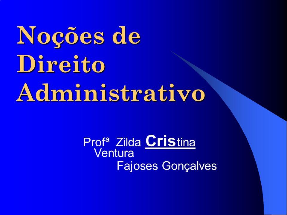 Noções de Direito Administrativo Profª Zilda Cris tina Ventura Fajoses Gonçalves