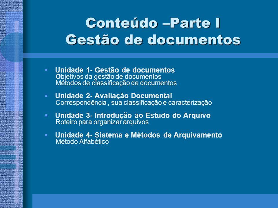 Conteúdo –Parte I Gestão de documentos Unidade 1- Gestão de documentos Objetivos da gestão de documentos Métodos de classificação de documentos Unidad