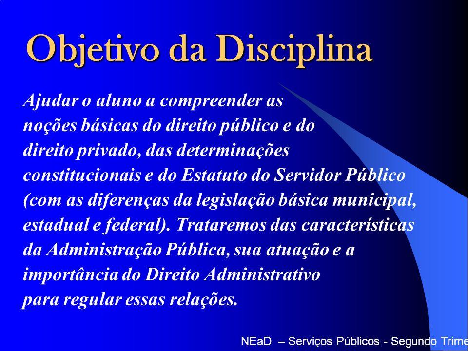 Objetivo da Disciplina Ajudar o aluno a compreender as noções básicas do direito público e do direito privado, das determinações constitucionais e do