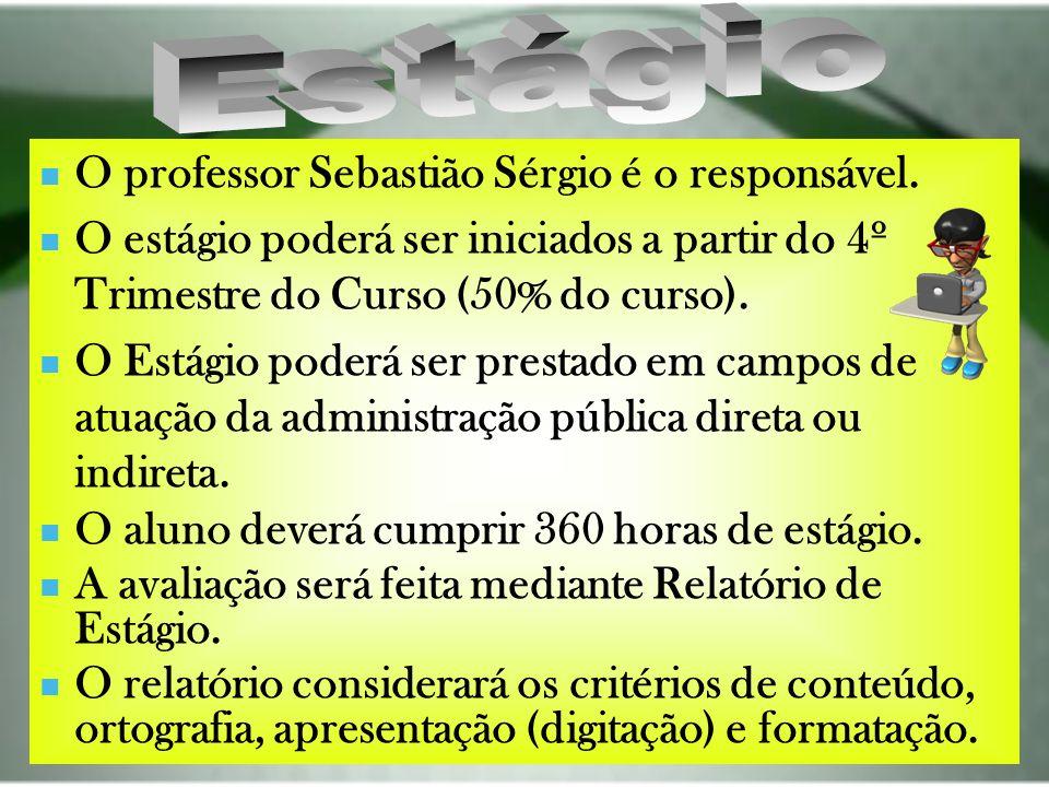O professor Sebastião Sérgio é o responsável. O estágio poderá ser iniciados a partir do 4º Trimestre do Curso (50% do curso). O Estágio poderá ser pr